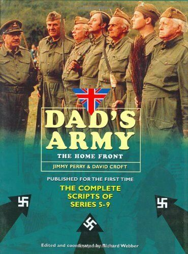Dad's Army: The Home Front: The Complete Scripts of Series 5-9 By David Croft,