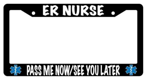 Black License Plate Frame ER NURSE PASS ME NOW Auto Accessory