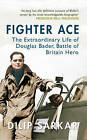 Fighter Ace: The Extraordinary Life of Douglas Bader, Battle of Britain Hero by Dilip Sarkar (Paperback, 2014)