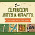 Cool Outdoor Arts & Crafts:  Great Things to Do in the Great Outdoors by Alex Kuskowski (Hardback, 2015)