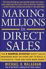 Making Millions in Direct Sales: The 8 Essential Activities Direct Sales Managers Must Do Every Day to Build a Successful Team and Earn More Money by Michael G. Malaghan (Paperback, 2005)