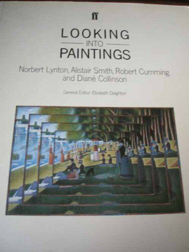 Looking into Paintings (A Channel Four book),Norbert Lynton, Alistair Smith, Ro