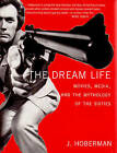 The Dream Life: Movies,Media,and the Mythology of the Sixties by Jim Hoberman (Paperback, 2005)
