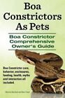 Boa Constrictors as Pets. Boa Constrictor Comprehensive Owners Guide. Boa Constr