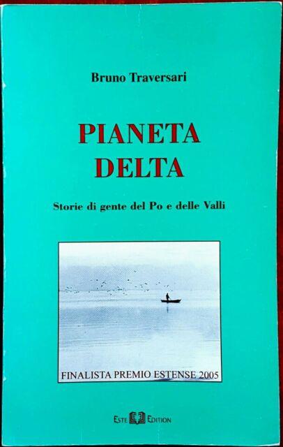 Bruno Traversari, Pianeta Delta. Storie di gente del..., Ed. Este Edition, 2005