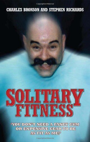 1 of 1 - Solitary Fitness By Charles Bronson, Stephen Richards. 9781844543090