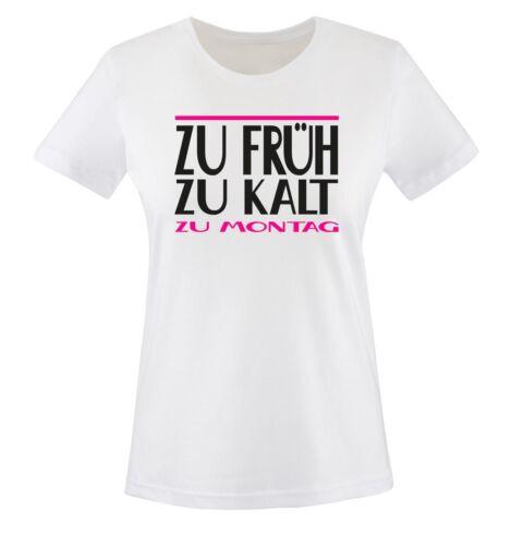 Comedy Shirts ZU FRÜH ZU KALT ZU MONTAG Damen T-ShirtSpruch