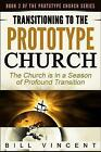 Transitioning to the Prototype Church: The Church Is in a Season of Profound Transition by Bill Vincent (Paperback / softback, 2016)