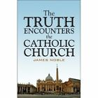 Truth Encounters The Catholic Church 9781424173426 by James Noble Paperback