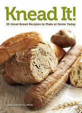 Knead It!: 35 Great Bread Recipes to Make at Home Today, Barton Griffith, Jane