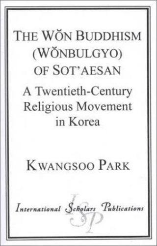 The Won Buddhism (Wonbulgyo) of Sot'aesan : A Twentieth-Century Religious Korea
