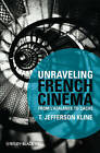 Unraveling French Cinema: From L'Atalante to Cache by T. Jefferson Kline (Hardback, 2010)