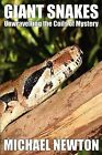 Giant Snakes - Unwravelling the Coils of Mystery by Michael Newton (Paperback, 2009)