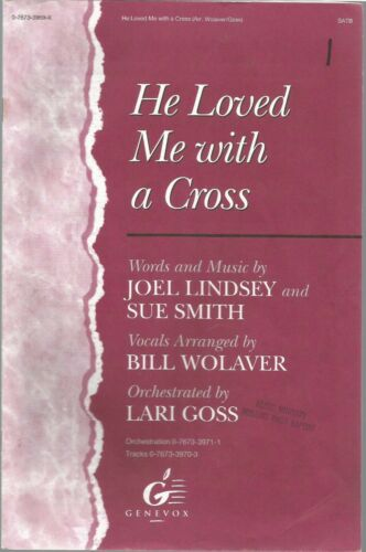 He Loved Me with a Cross Genevox, 1994 octavo by Joel Lindsey  /& Sue Smith
