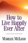 How to Live Happily Ever After: A Guide for Successful Living by Marilee McLeod (Paperback / softback, 2002)