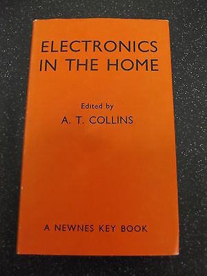 ELECTRONICS IN THE HOME by A.T.COLLINS ~~1st EDITION with D/W**£3.25 UK P&P **