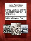 Bishop Seabury and the  Episcopal Recorder : A Vindication. by William Stevens Perry (Paperback / softback, 2012)