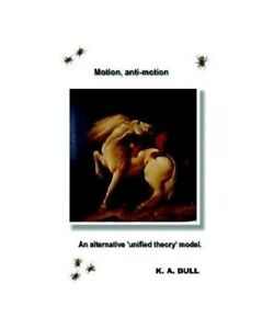 Na-Bull-Motion-Anti-motion-an-Alternative-039-039-Unified-Theory-039-039-Model