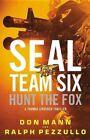 Seal Team Six: Hunt the Fox by Don Mann, Ralph Pezzullo (Hardback, 2015)