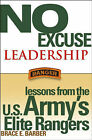 No Excuse Leadership: Lessons from the U.S. Army's Elite Rangers by Brace E. Barber (Hardback, 2004)