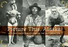 Picture This, Alaska : Historic Photographs from the Last Frontier by Deb Vanasse (2009, Paperback)