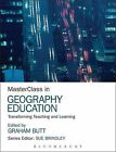 Masterclass in Geography Education: Transforming Teaching and Learning by Bloomsbury Publishing PLC (Paperback, 2015)