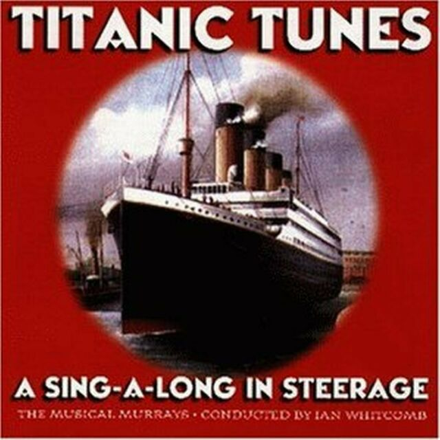 The Musical Murrays Cond. Ian Whitcomb Titanic Tunes A Sing-A-Long In Steerage