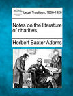 Notes on the Literature of Charities. by Professor Herbert Baxter Adams (Paperback / softback, 2010)