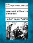 Notes on the Literature of Charities. by Professor Herbert Baxter Adams (Paperback / softback, 2010)