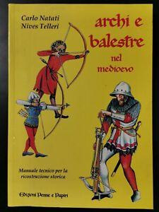 Archi e balestre nel medioevo di Natali e Telleri Manuale tecnico storico libro