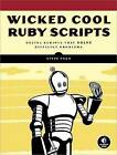 Wicked Cool Ruby Scripts: Useful Scripts That Solve Difficult Problems by Steve Pugh (Paperback, 2008)