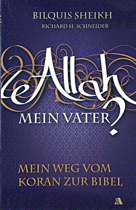 Allah - mein Vater?: Mein Weg vom Koran zur Bibel von Sheikh, Bilquis