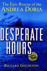 Desperate Hours: The Epic Rescue of the  Andrea Doria by Richard Goldstein (Hardback, 2001)