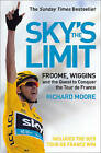 Sky's the Limit: Froome, Wiggins and the Quest to Conquer the Tour de France: 2013 by Richard Moore (Paperback, 2013)