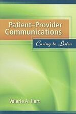 Patient-Provider Communications : Caring to Listen by Valerie A. Hart (2009,...