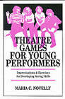 Theatre Games for Young Performers by Maria C. Novelly (Paperback, 1991)