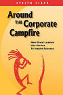 Around the Corporate Campfire: How Great Leaders Use Stories to Inspire Success by Evelyn Clark (Paperback / softback)