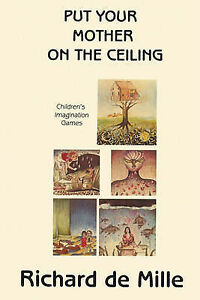 Put Your Mother on the Ceiling: Children's Imagination Games by Richard de...