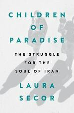 Children of Paradise : The Struggle for the Soul of Iran by Laura Secor...