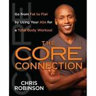 The Core Connection: Go from Fat to Flat by Using Your ABS for a Total by Dr Chris Robinson (Paperback / softback, 2011)