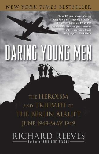 Daring Young Men: The Heroism and Triumph of The Berlin Airlift-June 1948-May