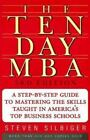 The Ten-Day MBA : A Step-by-Step Guide to Mastering the Skills Taught in America's Top Business Schools by Steven Silbiger (2005, Paperback)