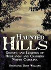 Haunted Hills: Ghosts and Legends of Highlands and Cashiers North Carolina by Stephanie Burt Williams (Paperback / softback, 2007)