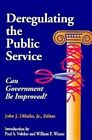 Deregulating the Public Service: Can Government be Improved? by John J. Dilulio (Paperback, 1994)