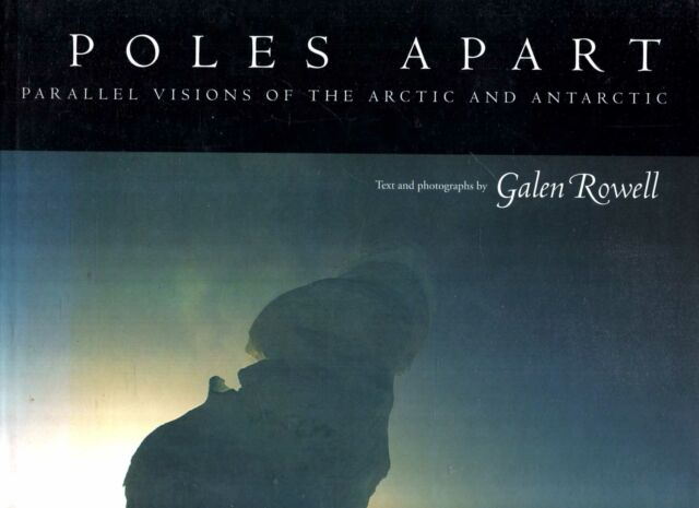 Rowell, Galen POLES APART: PARALLEL VISIONS OF THE ARCTIC AND ANTARCTIC Hardback