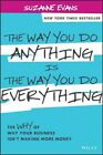 The Way You Do Anything is the Way You Do Everything: The Why of Why Your Business isn't Making More Money by Suzanne Evans (Hardback, 2014)