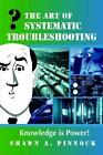 The Art of Systematic Troubleshooting by Shawn Pinnock 9781411616448
