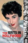 Brits In Hollywood: Tales From The Hollywood Raj by Sheridan Morley (Paperback, 2006)