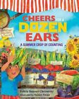 Cheers for a Dozen Ears: A Summer Crop of Counting by Felicia Sanzari Chernesky (Hardback, 2014)