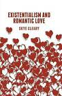 Existentialism and Romantic Love: 2015 by Skye Cleary (Paperback, 2014)